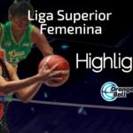 Liga Superior de Baloncesto Femenino: Las mejores jugadas de la primera ronda